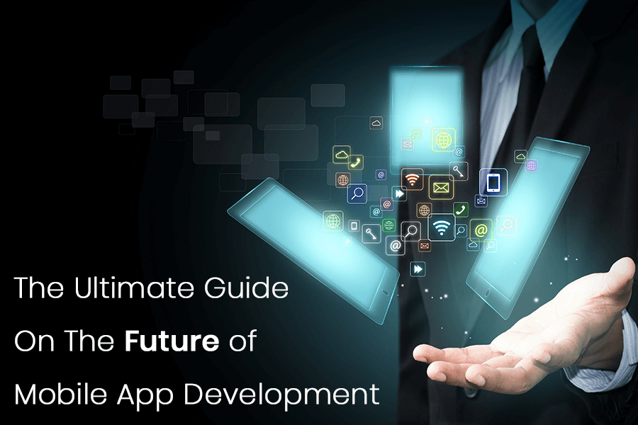 Guide on future of Mobile App Development