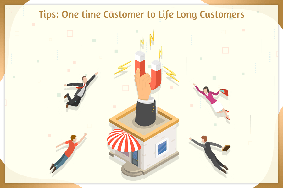 Tips: One time Customer to Life Long Customers