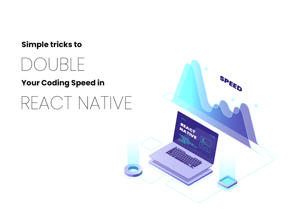 Simple Tricks To Double Your Coding Speed In React Native