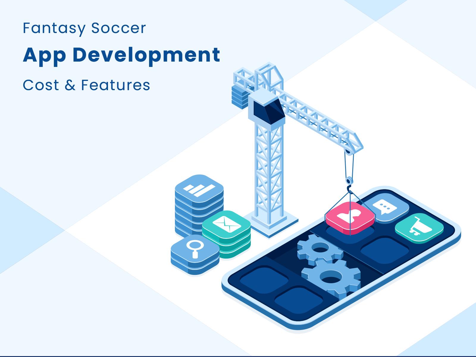 Fantasy Soccer App Development Cost & Features